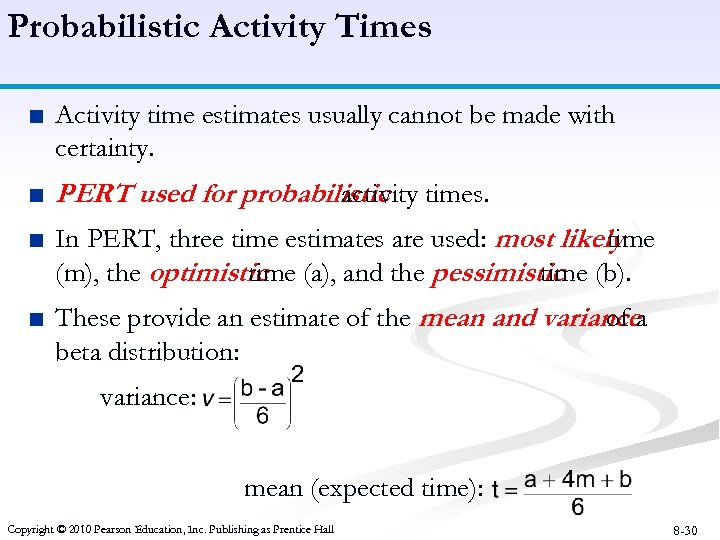 Probabilistic Activity Times ■ Activity time estimates usually cannot be made with certainty. ■