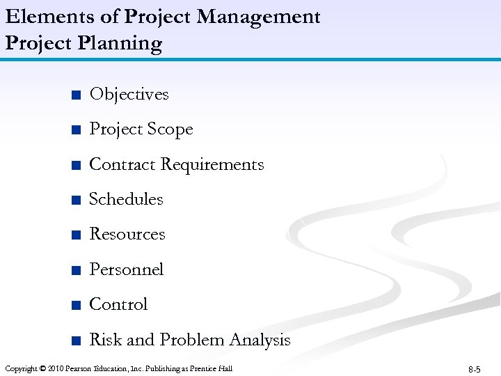 Elements of Project Management Project Planning ■ Objectives ■ Project Scope ■ Contract Requirements