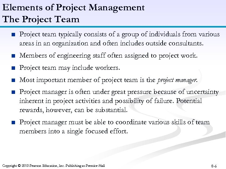 Elements of Project Management The Project Team ■ Project team typically consists of a
