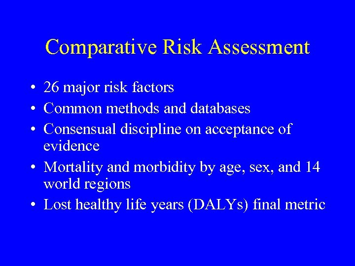 Comparative Risk Assessment • 26 major risk factors • Common methods and databases •