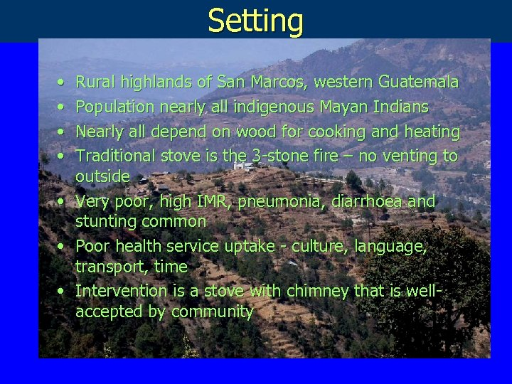 Setting • • Rural highlands of San Marcos, western Guatemala Population nearly all indigenous