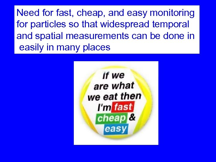 Need for fast, cheap, and easy monitoring for particles so that widespread temporal and