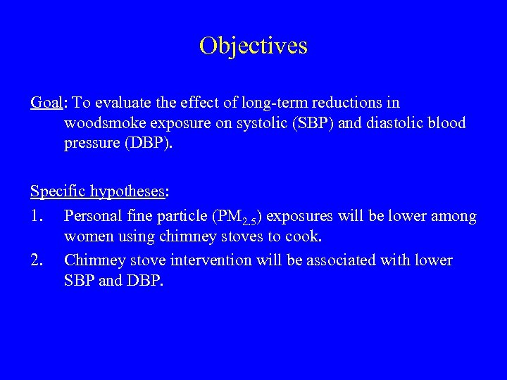 Objectives Goal: To evaluate the effect of long-term reductions in woodsmoke exposure on systolic