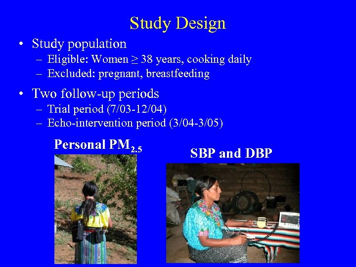 Study Design • Study population – Eligible: Women ≥ 38 years, cooking daily –