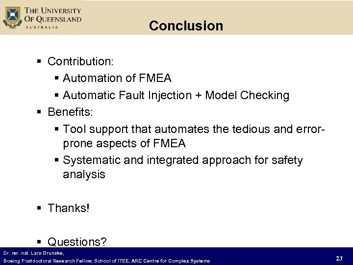 Conclusion § Contribution: § Automation of FMEA § Automatic Fault Injection + Model Checking