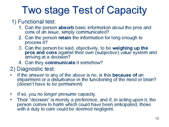 Two stage Test of Capacity 1) Functional test: 1. Can the person absorb basic