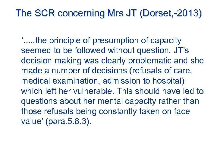The SCR concerning Mrs JT (Dorset, -2013) '. . . the principle of presumption