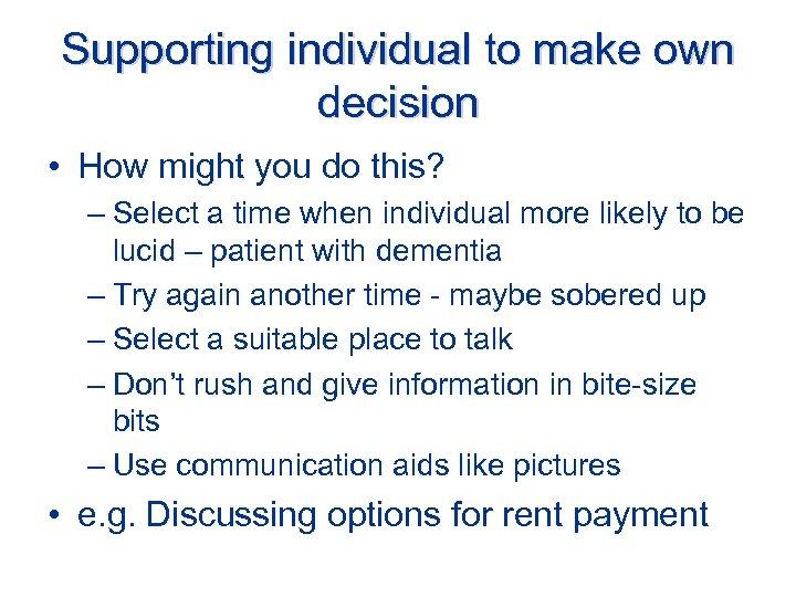 Supporting individual to make own decision • How might you do this? – Select