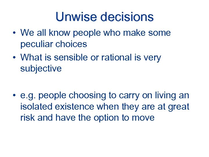 Unwise decisions • We all know people who make some peculiar choices • What