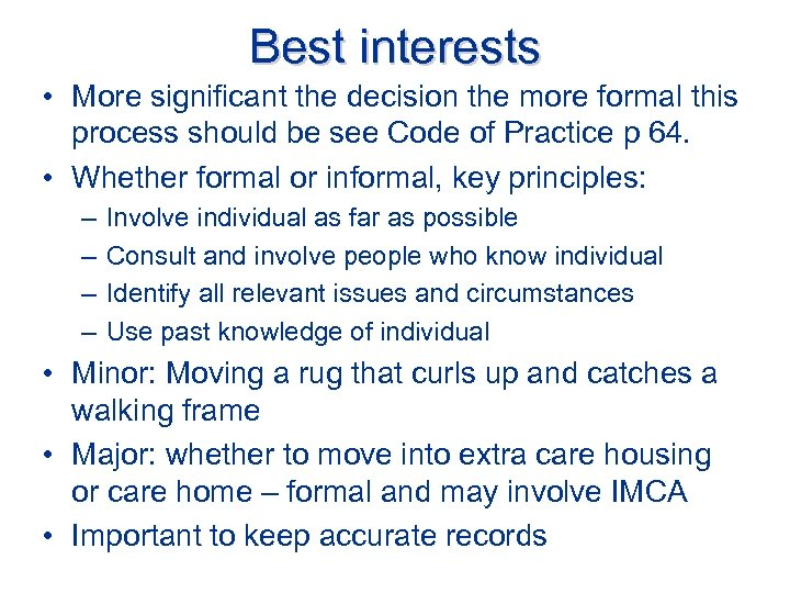 Best interests • More significant the decision the more formal this process should be