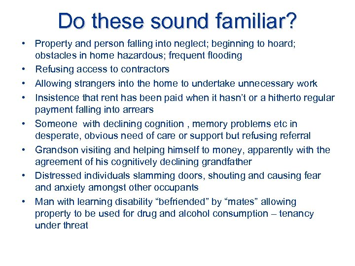 Do these sound familiar? • Property and person falling into neglect; beginning to hoard;