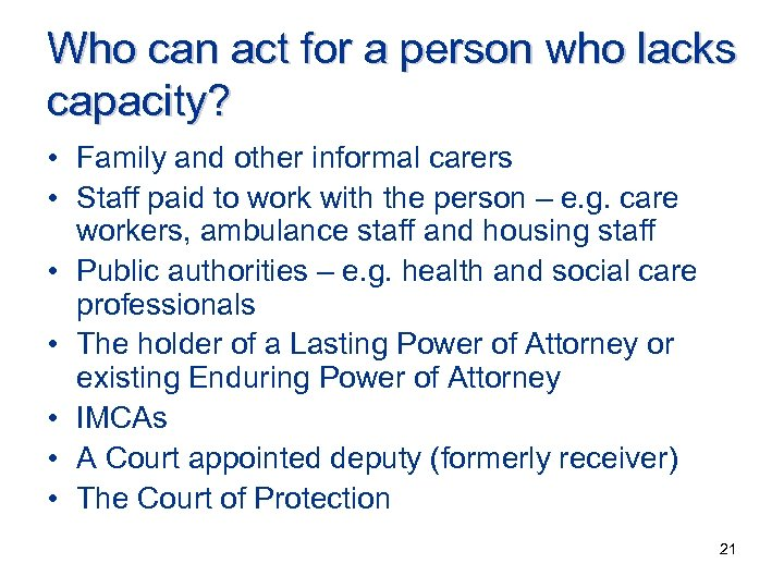 Who can act for a person who lacks capacity? • Family and other informal