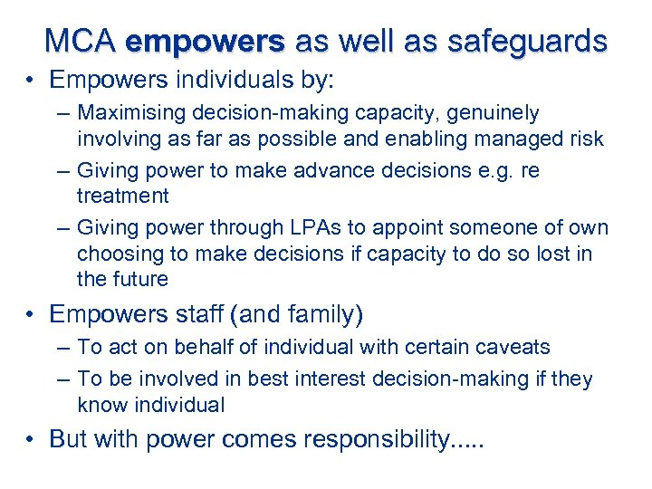 MCA empowers as well as safeguards • Empowers individuals by: – Maximising decision-making capacity,
