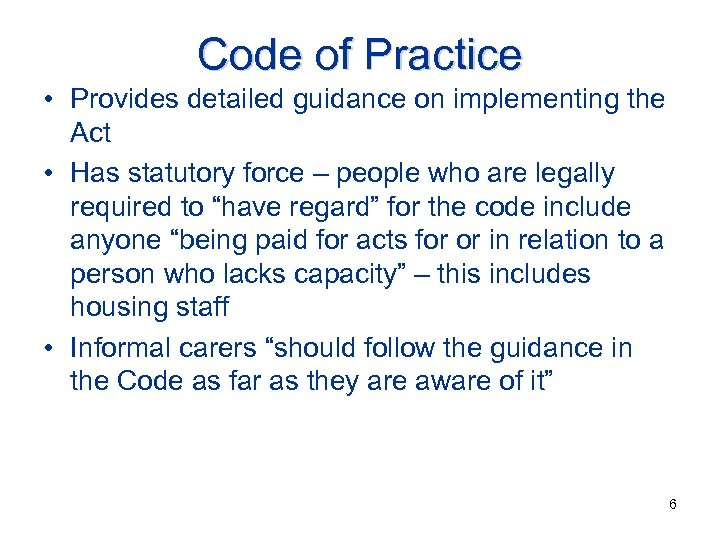 Code of Practice • Provides detailed guidance on implementing the Act • Has statutory