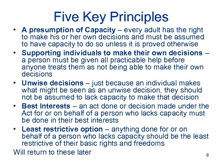 Five Key Principles • A presumption of Capacity – every adult has the right