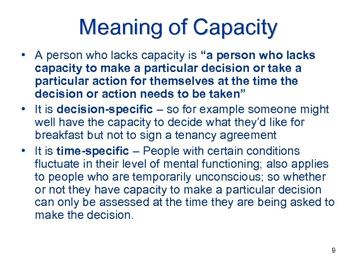 "Meaning of Capacity • A person who lacks capacity is ""a person who lacks"