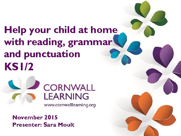 Help your child at home with reading, grammar and punctuation KS 1/2 November 2015
