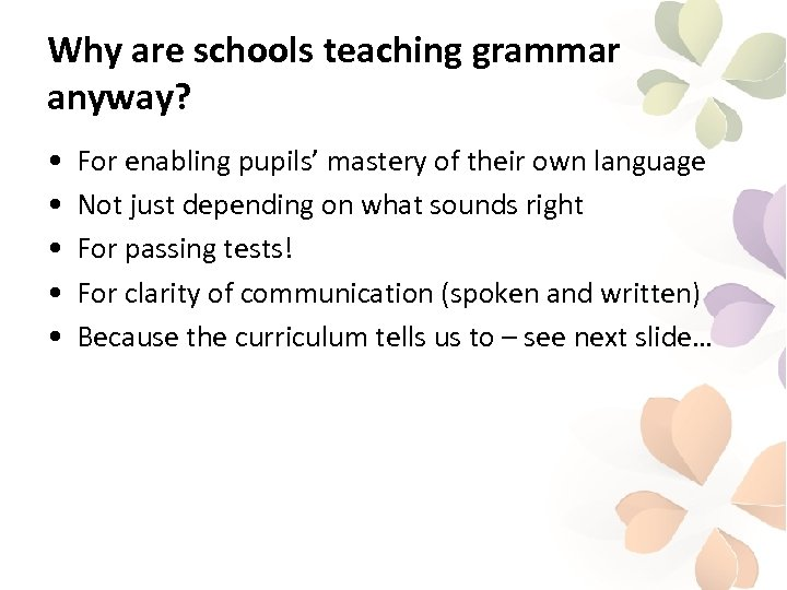 Why are schools teaching grammar anyway? • • • For enabling pupils' mastery of