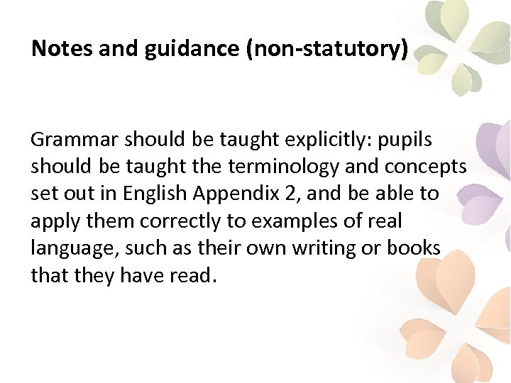 Notes and guidance (non-statutory) Grammar should be taught explicitly: pupils should be taught the