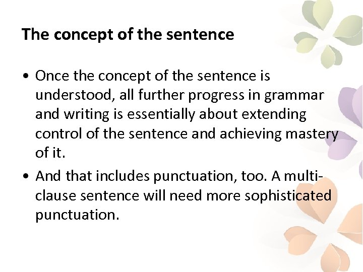 The concept of the sentence • Once the concept of the sentence is understood,