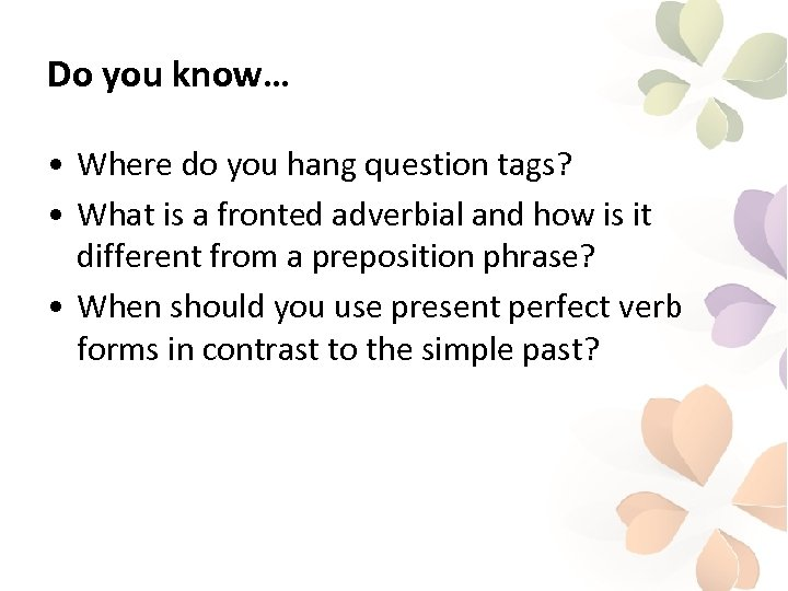 Do you know… • Where do you hang question tags? • What is a