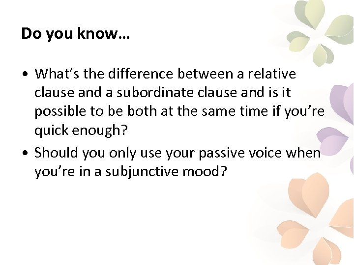 Do you know… • What's the difference between a relative clause and a subordinate