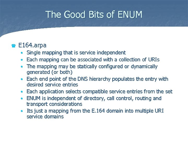 The Good Bits of ENUM ( E 164. arpa • • Single mapping that