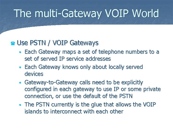 The multi-Gateway VOIP World ( Use PSTN / VOIP Gateways Each Gateway maps a