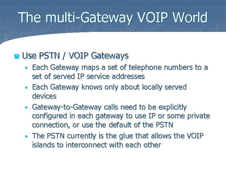 The multi-Gateway VOIP World ( Use PSTN / VOIP Gateways Each Gateway maps a