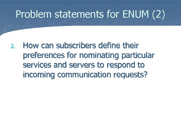 Problem statements for ENUM (2) 2. How can subscribers define their preferences for nominating
