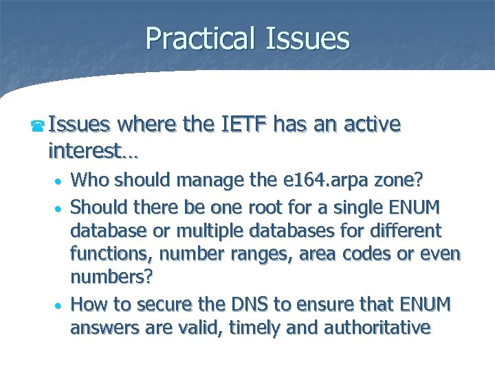 Practical Issues ( Issues where the IETF has an active interest… Who should manage