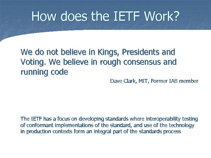 How does the IETF Work? We do not believe in Kings, Presidents and Voting.