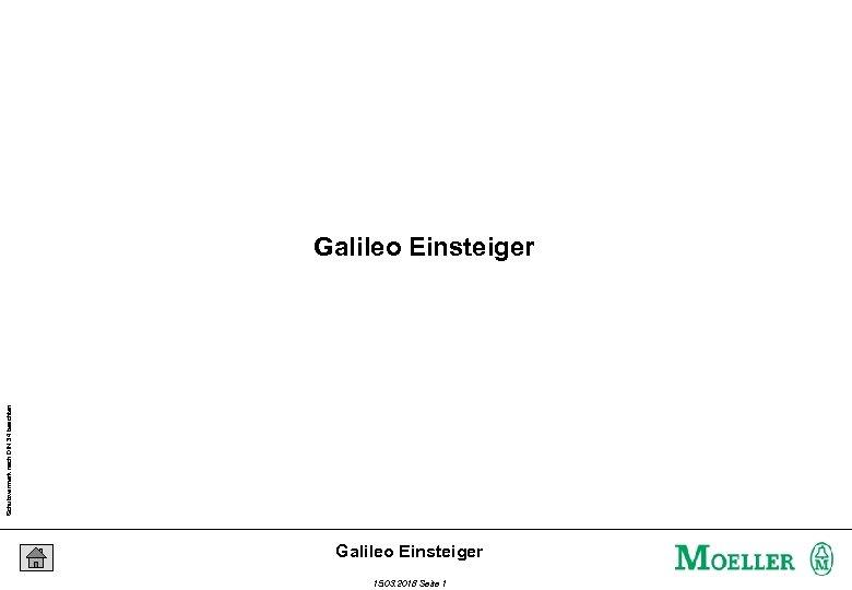 Schutzvermerk nach DIN 34 beachten Galileo Einsteiger 15. 03. 2018 Seite 1