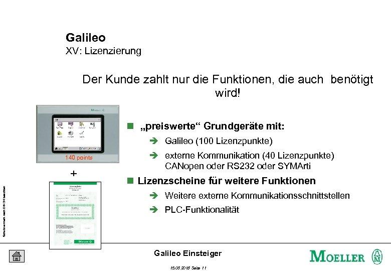 Galileo XV: Lizenzierung Der Kunde zahlt nur die Funktionen, die auch benötigt wird! n
