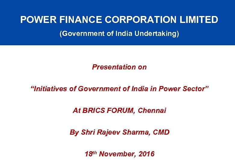 "POWER FINANCE CORPORATION LIMITED (Government of India Undertaking) Presentation on ""Initiatives of Government of"