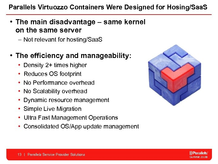 Parallels Virtuozzo Containers Were Designed for Hosing/Saa. S • The main disadvantage – same