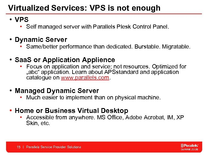 Virtualized Services: VPS is not enough • VPS • Self managed server with Parallels