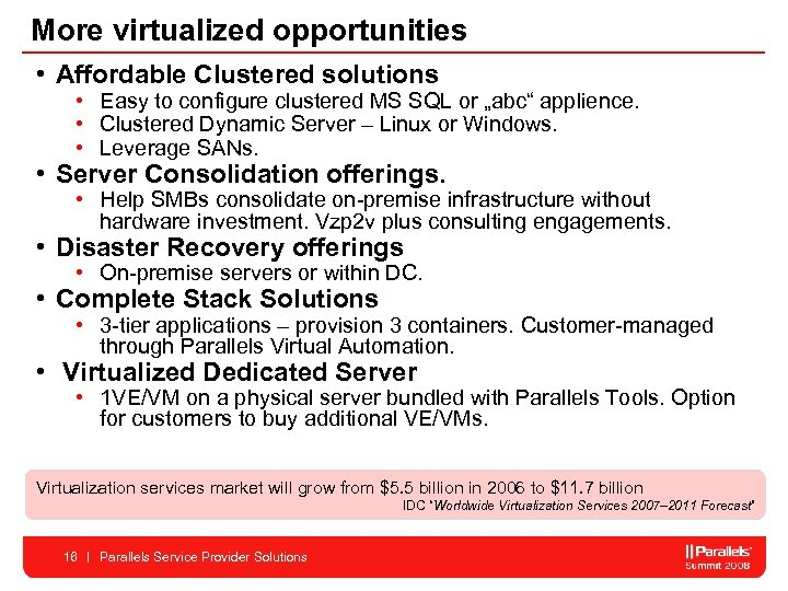 More virtualized opportunities • Affordable Clustered solutions • Easy to configure clustered MS SQL