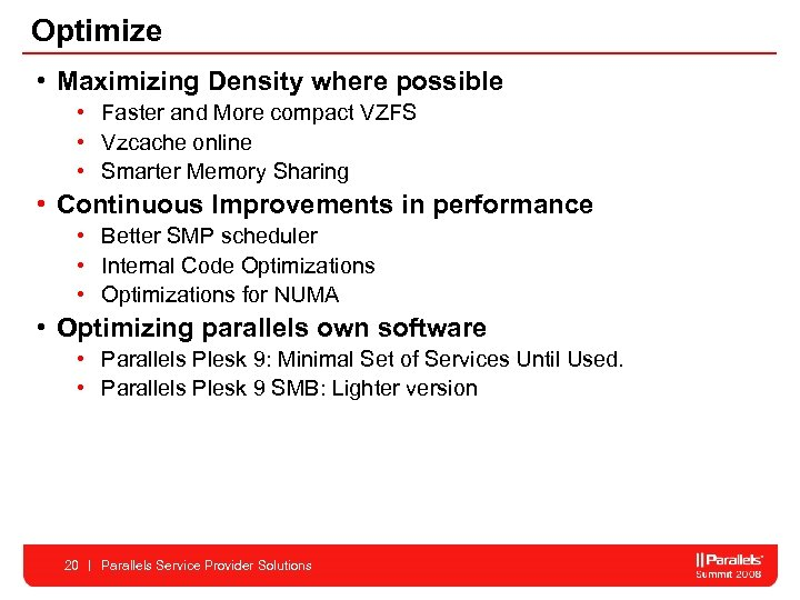 Optimize • Maximizing Density where possible • Faster and More compact VZFS • Vzcache