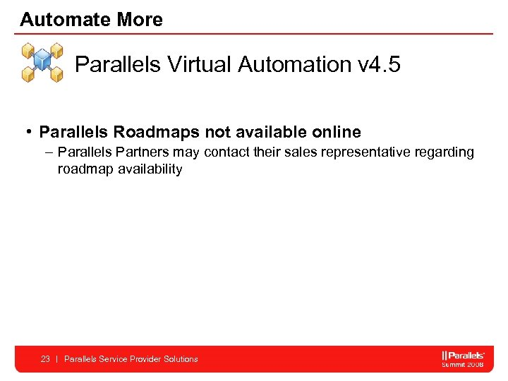 Automate More Parallels Virtual Automation v 4. 5 • Parallels Roadmaps not available online
