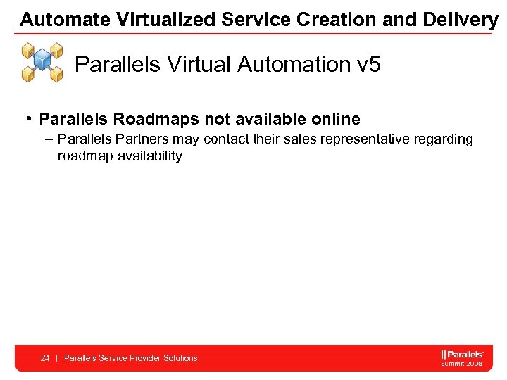 Automate Virtualized Service Creation and Delivery Parallels Virtual Automation v 5 • Parallels Roadmaps