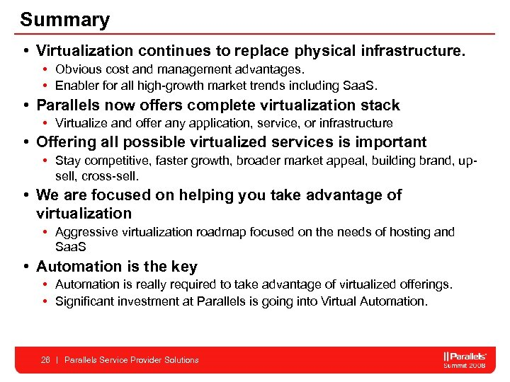 Summary • Virtualization continues to replace physical infrastructure. • Obvious cost and management advantages.