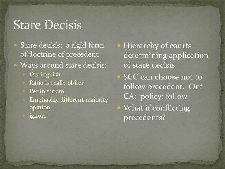 Stare Decisis Stare decisis: a rigid form of doctrine of precedent Ways around stare