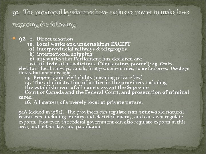 92. The provincial legislatures have exclusive power to make laws regarding the following: 92