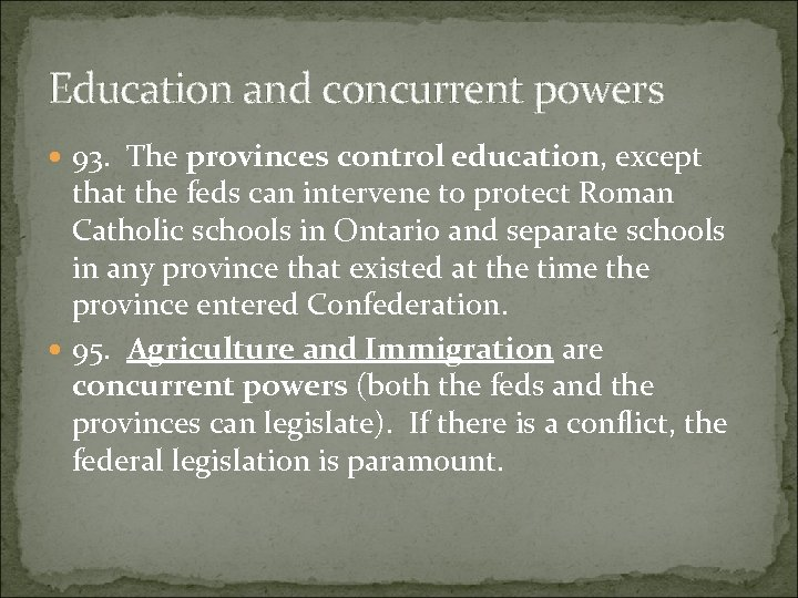 Education and concurrent powers 93. The provinces control education, except that the feds can