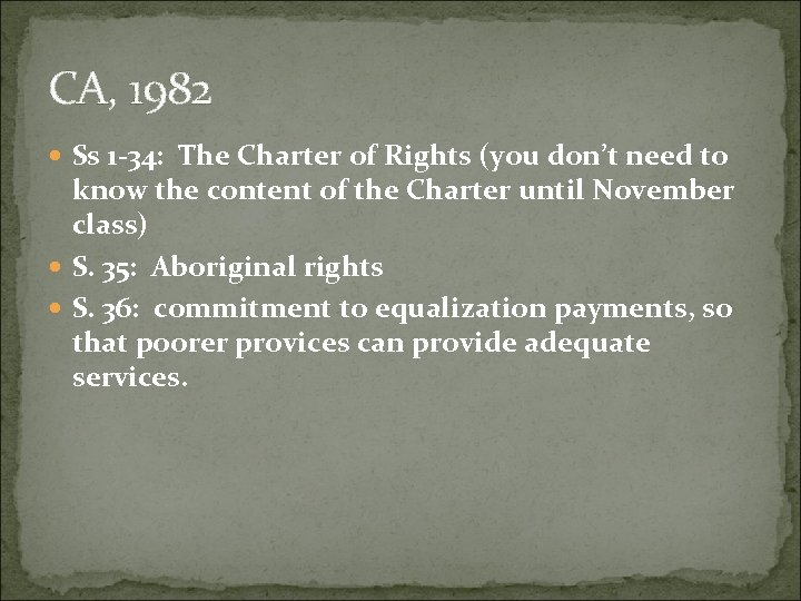 CA, 1982 Ss 1 -34: The Charter of Rights (you don't need to know