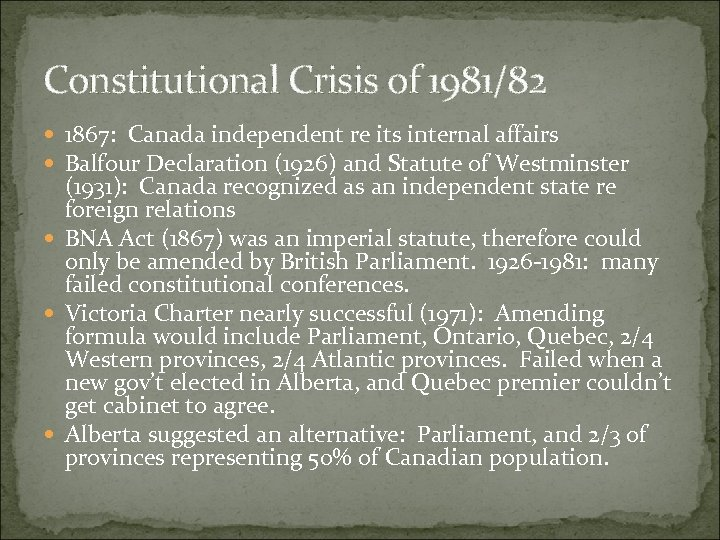 Constitutional Crisis of 1981/82 1867: Canada independent re its internal affairs Balfour Declaration (1926)