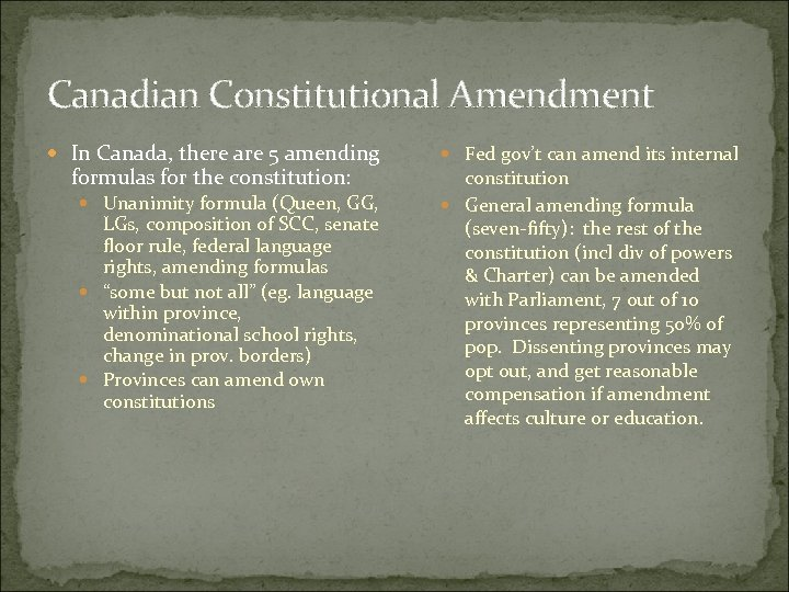 Canadian Constitutional Amendment In Canada, there are 5 amending formulas for the constitution: Unanimity