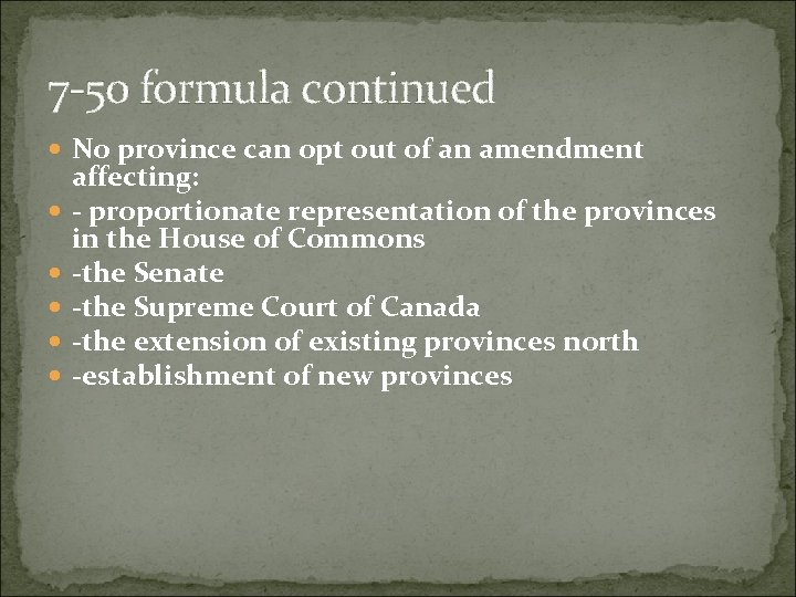 7 -50 formula continued No province can opt out of an amendment affecting: -