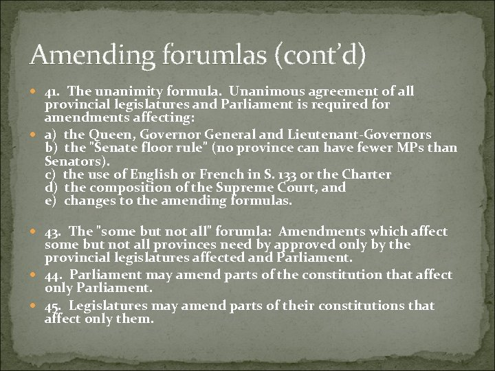 Amending forumlas (cont'd) 41. The unanimity formula. Unanimous agreement of all provincial legislatures and